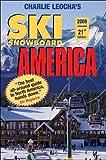 Ski Snowboard America 2009 (Ski Snowboard America & Canada: Top Winter Resorts in USA & Canada) Charlie Leocha