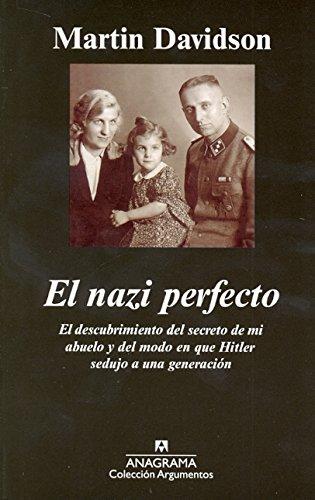 El nazi perfecto: El descubrimiento del secreto de mi abuelo y del modo en que Hitler sedujo a una generación (Argumentos)