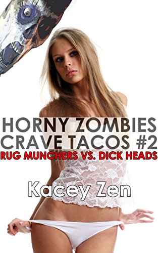 Horny Zombies Crave Tacos #2: Rug Munchers vs. Dick Heads