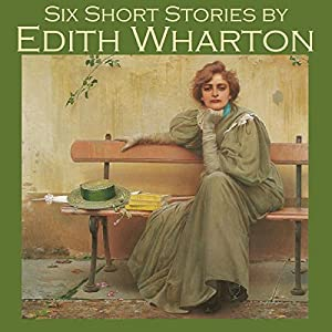 Six Short Stories by Edith Wharton Audiobook