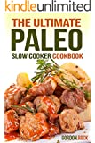 The Ultimate Paleo Slow Cooker Cookbook: Delicious Paleo Diet Recipes to Help You Live Longer (Paleo Slow Cooking)