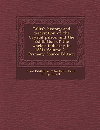 Tallis's history and description of the Crystal palace, and the Exhibition of the world's industry in 1851; Volume 2