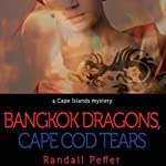 Bangkok Dragons, Cape Cod Tears (       UNABRIDGED) by Randall Peffer Narrated by Jim O'Hare