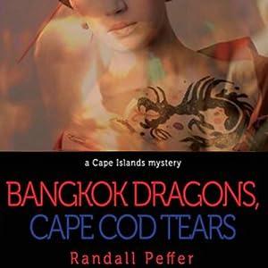 Bangkok Dragons, Cape Cod Tears | [Randall Peffer]