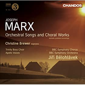 Marx, J.: Orchestral Songs / Choral Music (Brewer, BBC Symphony, Belohlavek)
