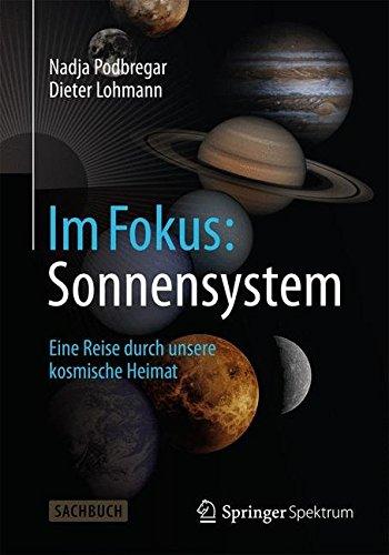Im Fokus: Sonnensystem: Sonnensystem: Eine Reise durch unsere kosmische Heimat (Naturwissenschaften im Fokus) (German Edition)