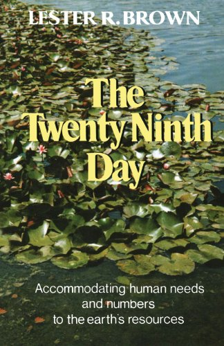 The Twenty-Ninth Day: Accommodating Human Needs and Numbers to the Earth's Resources PDF