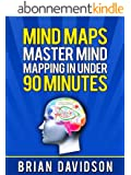 Mind Maps: Master Mind Mapping in Under 90 Minutes! (English Edition)