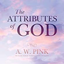 The Attributes of God (       UNABRIDGED) by Arthur W. Pink Narrated by Derek Perkins