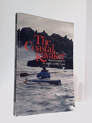 The coastal kayaker: Kayak camping on the Alaska and B.C. Coast, Washburne, Randel
