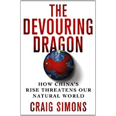 The Devouring Dragon: How China's Rise Threatens Our Natural World by Craig Simons