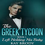 Left Holding His Baby: The Greek Tycoon - A Billionaire New Adult Romance, Book 1 | Kay Brody