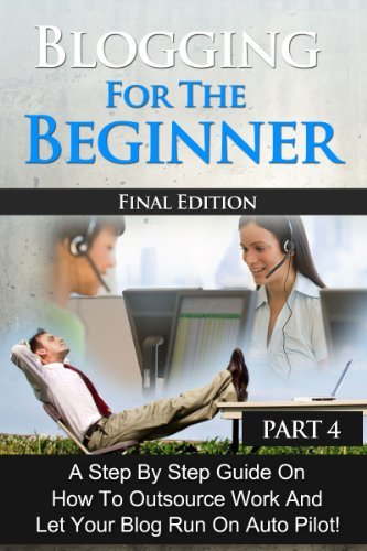 blogging-for-the-beginner-part-4-advanced-edition-a-step-by-step-guide-on-how-to-outsource-work-and-