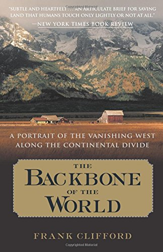The Backbone of the World: A Portrait of the Vanishing West Along the Continental Divide PDF