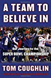img - for A Team to Believe In: Our Journey to the Super Bowl Championship book / textbook / text book