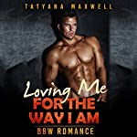 Loving Me for the Way I Am: BBW Romance | Tatyana Maxwell