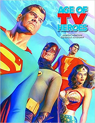 Age Of TV Heroes: The Live-Action Adventures Of Your Favorite Comic Book Characters