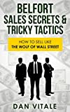 Belfort Sales Secrets & Tricky Tactics: How to Sell like the Wolf of Wall Street