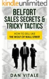 Belfort Sales Secrets & Tricky Tactics: How to Sell like the Wolf of Wall Street (Sales, Sales Script, Selling For Beginners, How To Sell, Closing The ... Wall Street, Millionaire) (English Edition)