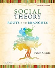 Social Theory Roots and Branches by Peter Kivisto