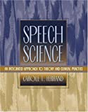 Speech science :  an integrated approach to theory and clinical practice /