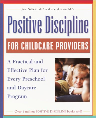 Positive Discipline for Childcare Providers: A Practical and Effective Plan for Every Preschool and Daycare Program
