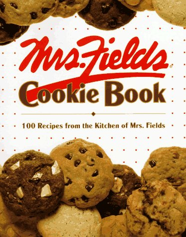 Mrs. Fields Cookie Book: 100 Recipes from the Kitchen of Mrs. Fields, by Debbi Fields