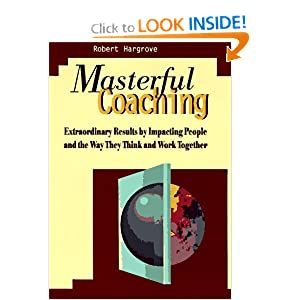 Masterful Coaching : Extraordinary Results by Impacting People and the Way They Think and Work Together