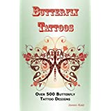 Butterfly Tattoos: Over 500 Butterfly Tattoo Designs, Ideas and Pictures Including Tribal, Flowers, Wings, Fairy, Celtic, Small, Lower Back and Many Other Designs of Butterflies.by Johnny Karp
