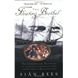 The Floating Brothel: The Extraordinary True Story of an Eighteenth-Century Ship and Its Cargo of Female Convicts ~ Sian Rees