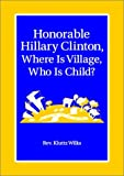 img - for Honorable Hillary Clinton: Where Is Village, Who Is Child? book / textbook / text book