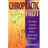 Chiropractic First: The Fastest Growing Healthcare Choice...Before Drugs or Surgeryby Terry A. Rondberg