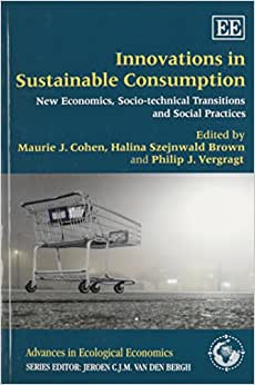 Innovations In Sustainable Consumption: New Economics, Socio-technical Transitions And Social Practices (Advances In Ecological Economics Series)