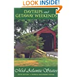 Daytrips and Getaway Weekends in the Mid-Atlantic States, 6th: New York, New Jersey, Pennsylvania, Delaware, Maryland...