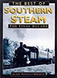 The Best of Southern Steam: The Final Decade (0750924578) by Postlethwaite, Alan