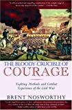 img - for The Bloody Crucible of Courage: Fighting Methods and Combat Experience of the Civil War book / textbook / text book