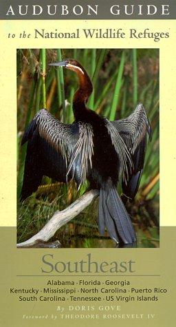 Audubon Guide to the National Wildlife Refuges: Southeast: Alabama, Florida, Georgia, Kentucky, Mississippi, North Carolina, Puerto Rico, South ...