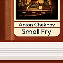 Small Fry (       UNABRIDGED) by Anton Chekhov Narrated by Anastasia Bertollo
