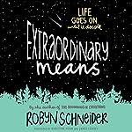 Extraordinary Means | Robyn Schneider