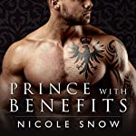 Prince with Benefits: A Billionaire Royal Romance | Nicole Snow