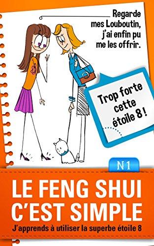 Le Feng Shui c'est simple, N°1: j'apprends à utiliser la superbe étoile 8