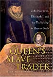 Queen's Slave Trader: Jack Hawkyns, Elizabeth I, and the Trafficking in Human Souls (0060787260) by NICK HAZLEWOOD