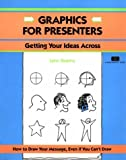 Crisp: Graphics for Presenters: Getting Your Ideas Across (Crisp Fifty-Minute Books)