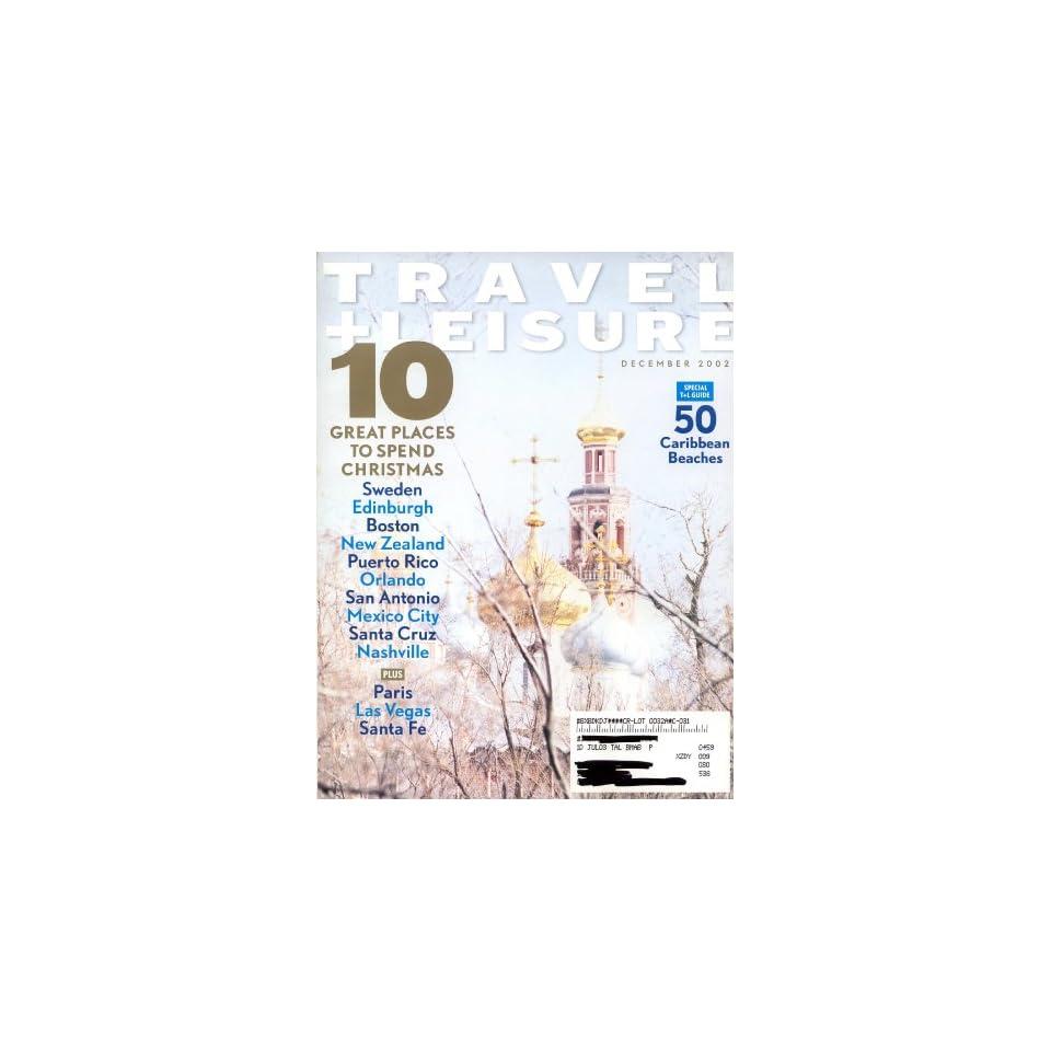 Travel + Leisure 3212 (Dec. 2002) 10 Great Places to Spend Christmas Sweden, Edinburgh, Boston, New Zealand, Puerto Rico, Orlando, San Antonio, Mexico City, Santa Cruz, Nashville. Paris, Las Vegas, Santa Fe. 50 Caribbean Beaches. Moscow. Andalusia.