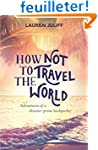 How Not to Travel the World: Adventur...