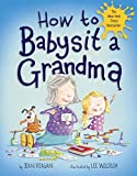 By Jean Reagan How to Babysit a Grandma