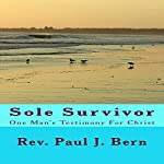 Sole Survivor: One Man's Testimony for Christ | Rev. Paul J Bern