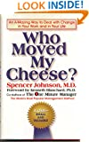 Who Moved My Cheese? - An A-mazing Way To Deal With Change In Your Work And In Your Life
