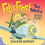 Felix Frost Time Detective: Ghost Plane | Eleanor Hawken