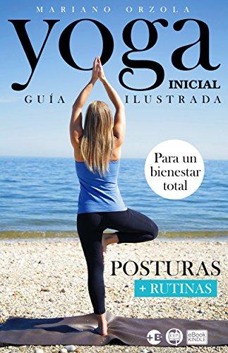YOGA INICIAL - GUÍA ILUSTRADA: Posturas + Rutinas (Colección Más Bienestar)